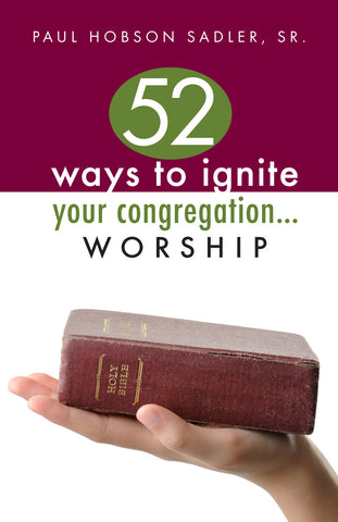 52 Ways to Ignite Your Congregation. . . Worship (Sadler)
