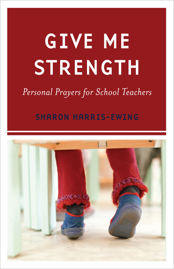 Give Me Strength | Personal Prayers for School Teachers (Harris-Ewing)