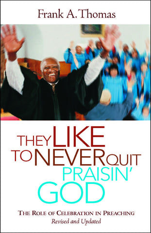They Like to Never Quit Praisin' God | The Role of Celebration in Preaching, Revised & Updated (Thomas)