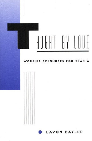 Taught by Love | Worship Resources for Year A (Bayler)
