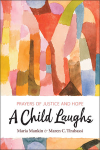 A Child Laughs | Prayers of Justice and Hope (Mankin and Tirabassi, eds )