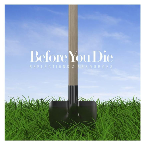 Before You Die | Reflections and Resources
