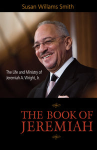 The Book of Jeremiah | The Life and Ministry of Jeremiah A. Wright Jr. (Williams Smith)