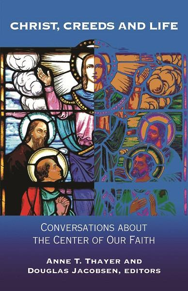 Christ, Creeds and Life | Conversations about the Center of Our Faith (Thayer and Jacobsen, editors)