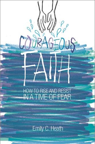 Courageous Faith | How to Rise and Resist in a Time of Fear (Heath)