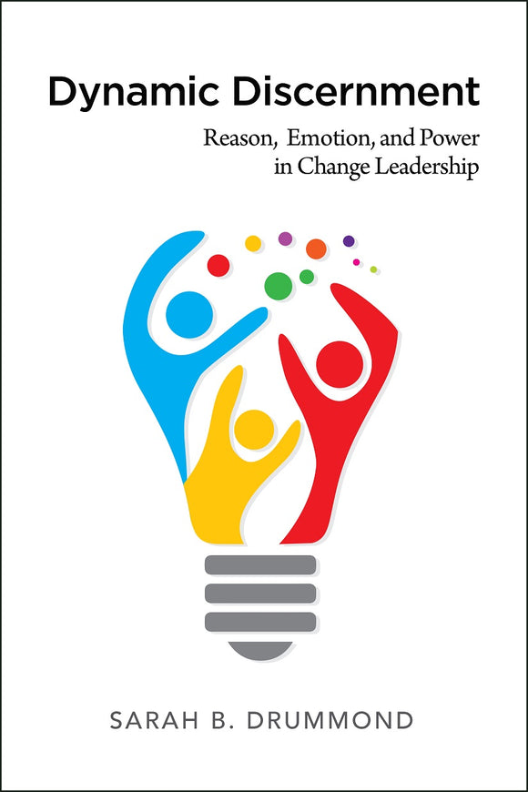 Dynamic Discernment | Reason, Emotion, and Power in Change Leadership (Drummond)