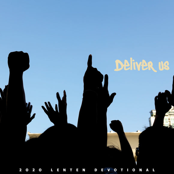 Deliver Us | 2020 Lenten Devotional