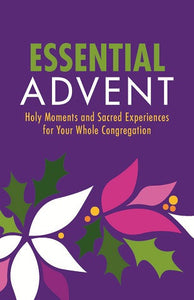 Essential Advent | Holy Moments and Sacred Experiences for Your Whole Congregation