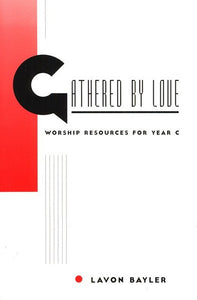 Gathered by Love | Worship Resources for Year C (Bayler)