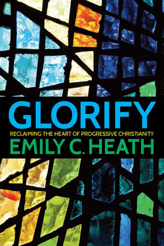 Glorify | Reclaiming the Heart of Progressive Christianity (Heath)