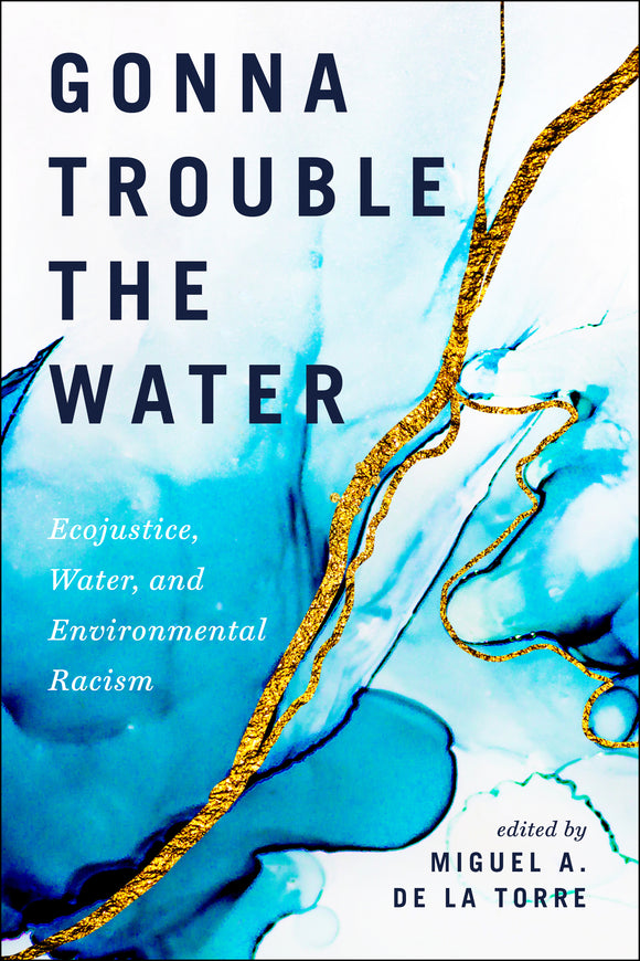 Gonna Trouble the Water | Ecojustice, Water, and Environmental Racism (De La Torre)
