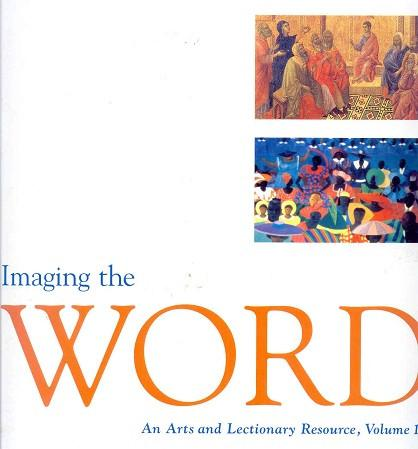 Imaging the Word | An Arts and Lectionary Resource, Volume 1