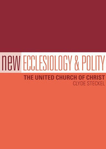 New Ecclesiology and Polity | The United Church of Christ (Steckel)