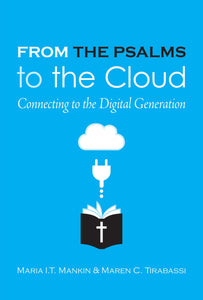 From the Psalms to the Cloud | Connecting to the Digital Age (Mankin & Tirabassi)