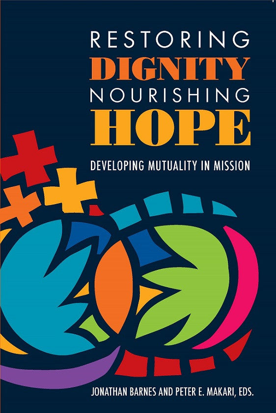 Restoring Dignity, Nourishing Hope | Developing Mutuality in Mission (Barnes and Makari, eds.)