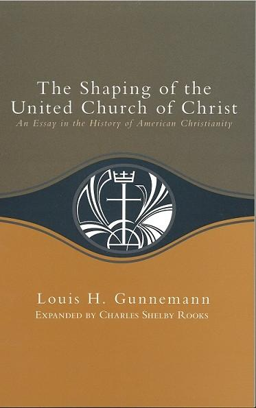 The Shaping of the United Church of Christ | An Essay in the History of American Christianity (Gunnemann)