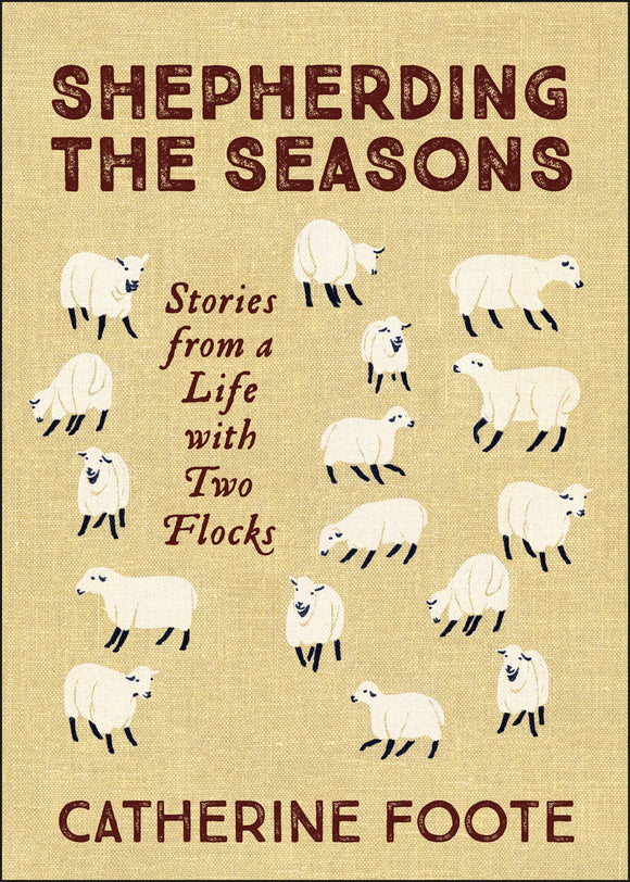 Shepherding the Seasons | Stories from a Life with Two Flocks (Foote)