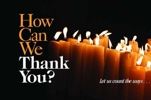 How Can We Thank You? Let us count the ways. . .
