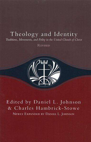 Theology and Identity | Traditions, Movements, and Polity in the United Church of Christ, Revised (Johnson and Hambrick-Stowe, eds.)