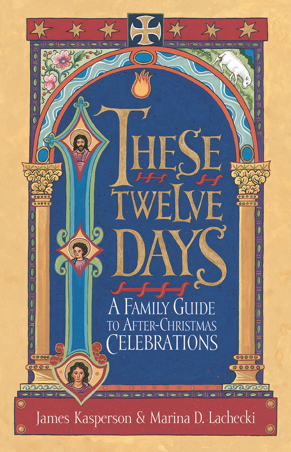 These Twelve Days | A Family Guide to After-Christmas Celebrations (Kasperson and Lachecki)