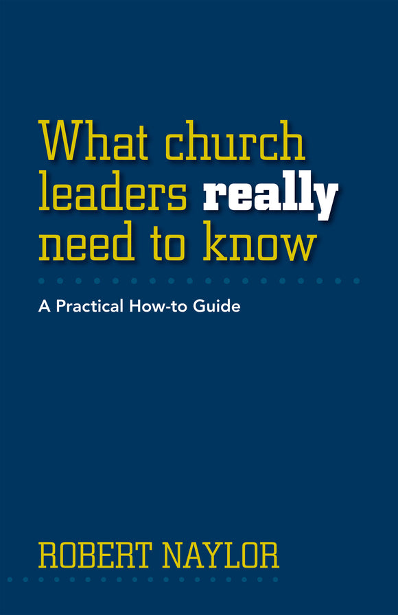 What Church Leaders Really Need to Know | A Practical How-To Guide (Naylor)