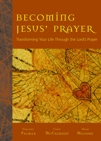 Becoming Jesus' Prayer | Transforming Your Life Through the Lord's Prayer (Palmer, McCalmont, Milford)