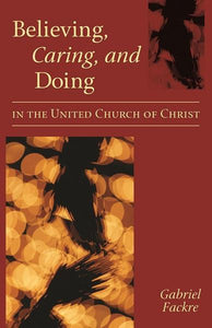 Believing, Caring, and Doing in the United Church of Christ (Fackre)