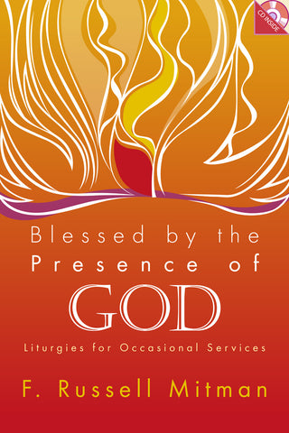 Blessed by the Presence of God | Liturgies for Occasional Services (Mitman)