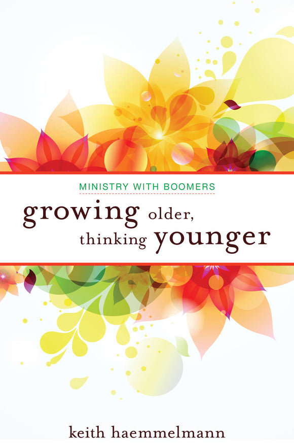 Growing Older, Thinking Younger | Ministry to Boomers (Haemmelmann)