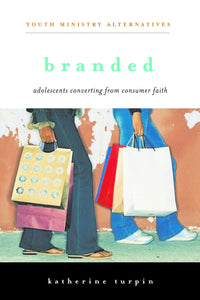 Branded | Adolescents Converting from Consumer Faith (Turpin)