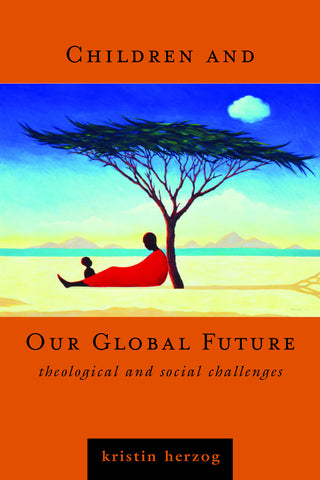 Children and Our Global Future | Theological and Social Challenges (Herzog)
