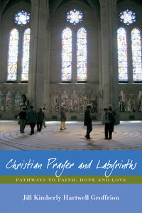 Christian Prayer and Labyrinths | Pathways to Faith, Hope and Love (Hartwell Geoffrion)