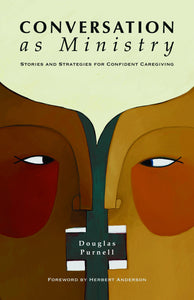 Conversation as Ministry | Stories and Strategies for Confident Caregiving (Purnell)