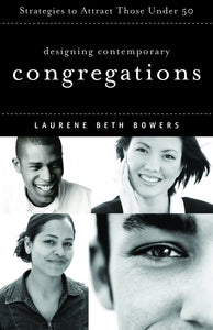 Designing Contemporary Congregations | Strategies to Attract Those Under Fifty (Bowers)