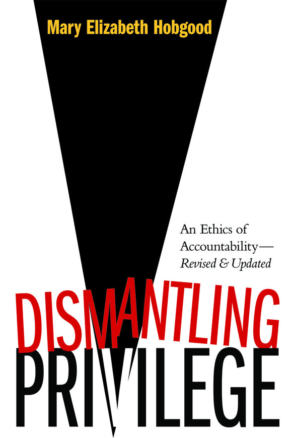 Mary Elizabeth Hobgood's bestselling Dismantling Privilege: An Ethics of Accountability reminds us the categories of gender, race, and class are not biological givens, but social constructs used to suppress some groups while giving power to others, diminishing the lives of all humankind and forestalling the possibility...