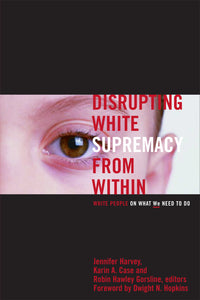 Disrupting White Supremacy From Within | White People on What WE Need to Do (Harvey, Case & Gorsline)