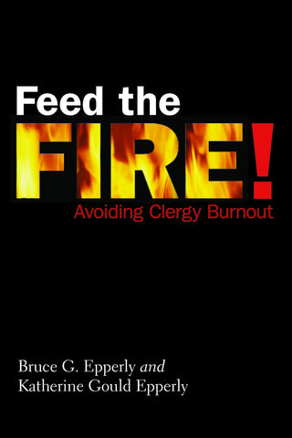 Feed the Fire! Avoiding Clergy Burnout (Epperly & Epperly)