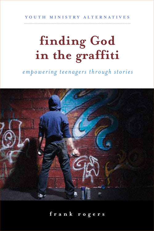 Finding God in the Graffiti | Empowering Teenagers Through Their Stories (Rogers)