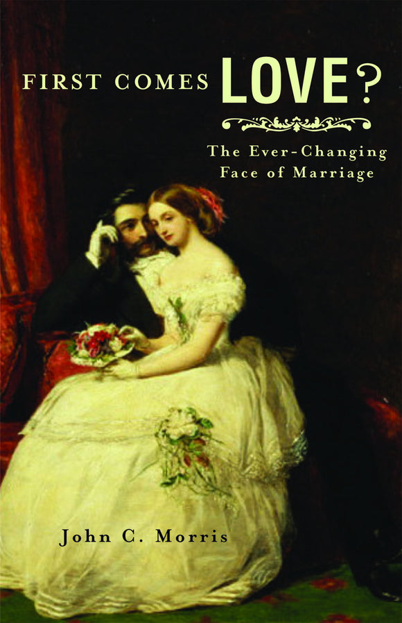 First Comes Love? The Ever-Changing Face of Marriage (Morris)