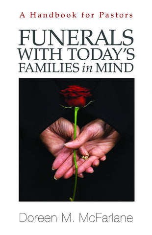 Funerals With Today's Families In Mind |  A Handbook For Pastors (McFarlane)