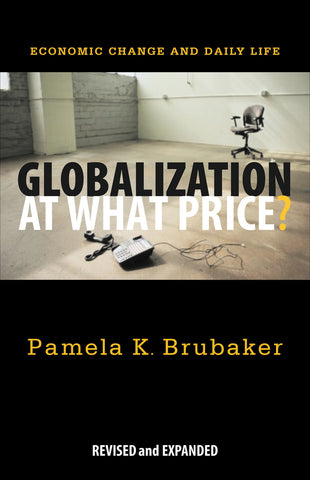 Globalization At What Price?  Economic Change and Daily Life, Revised & Expanded (Brubaker)