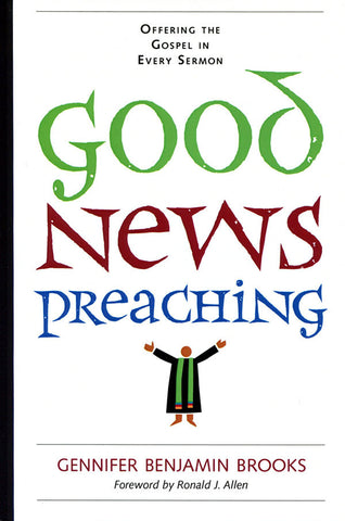 Good News Preaching | Offering the Gospel in Every Sermon (Brooks)
