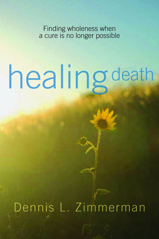 Healing Death | Finding Wholeness When a Cure is No Longer Possible (Zimmerman)