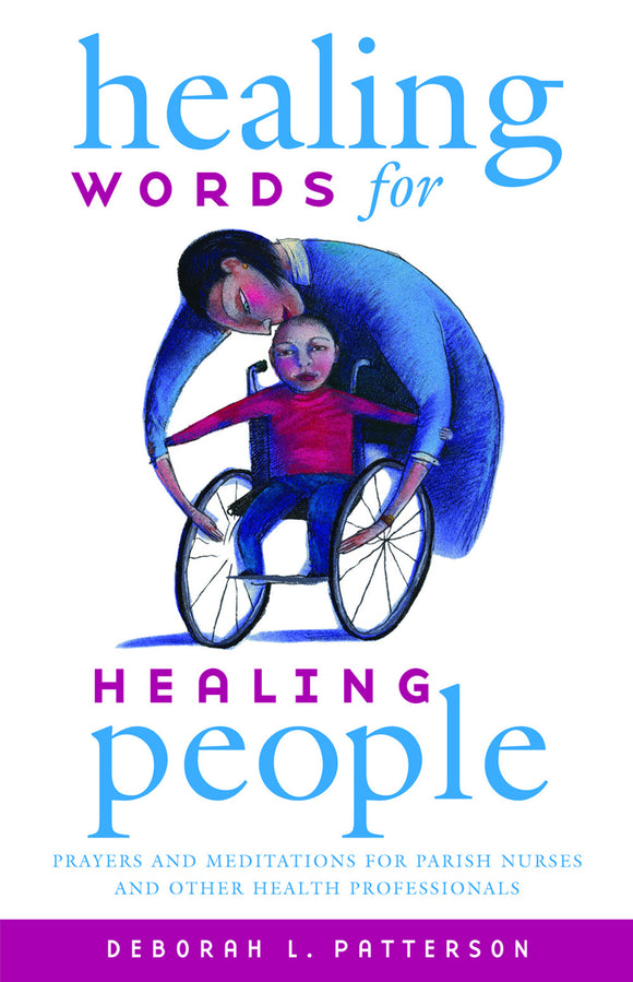 Healing Words for Healing People | Prayers and Meditations for Parish Nurses and Other Health Professionals (Patterson)