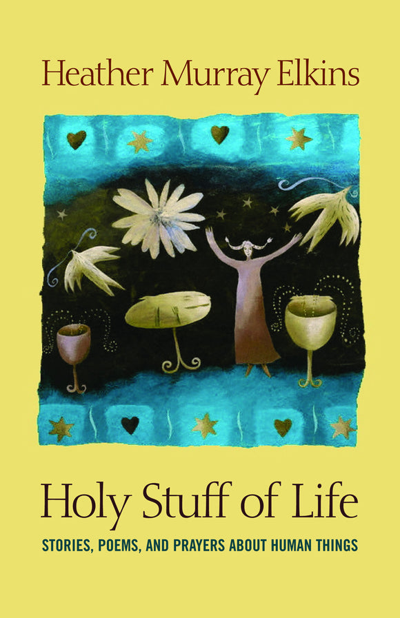 Holy Stuff of Life | Stories, Poems and Prayers about Human Things (Murray Elkins)