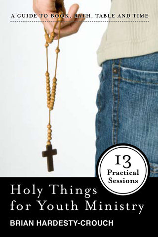 Holy Things for Youth Ministry: 13 Practical Sessions (Hardesty-Crouch)