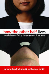 How the Other Half Lives: The Challenges Facing Clergy Spouses and Partners (Fredrickson & Smith)