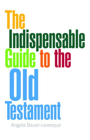 The Indispensable Guide to the Old Testament  (Bauer-Levesque)