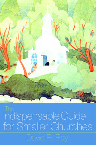 The Indispensable Guide to Smaller Churches (Ray)
