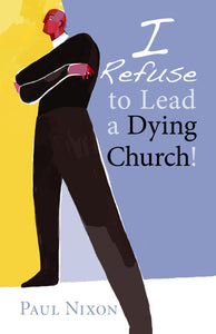 I Refuse to Lead a Dying Church! (Nixon)